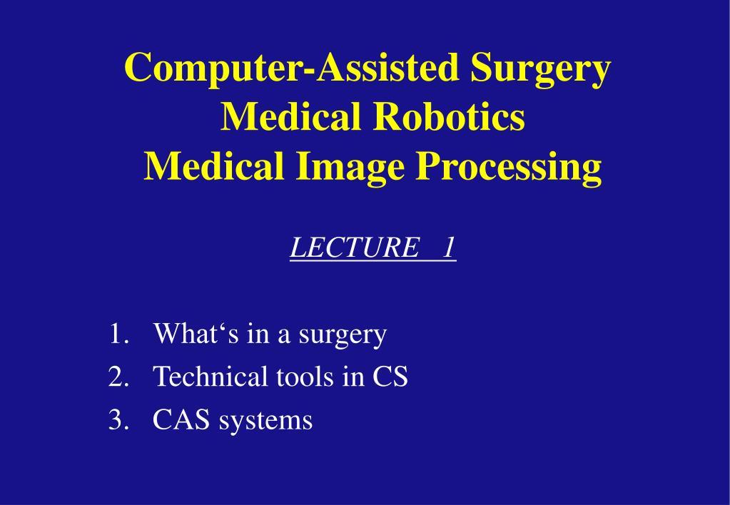 computer assisted surgery medical robotics medical image processing l.