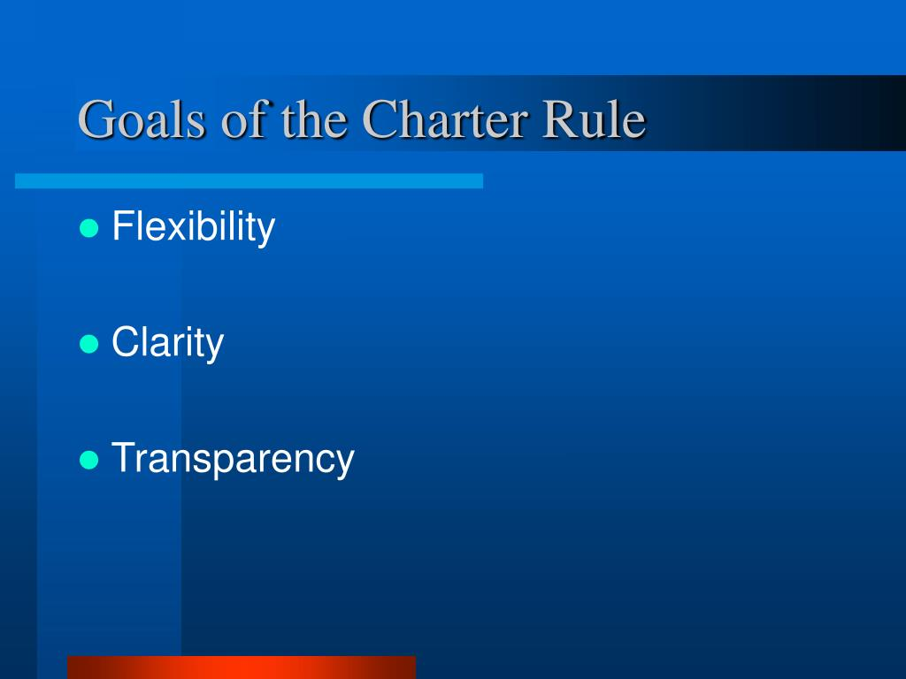 Goals of the Charter Rule
