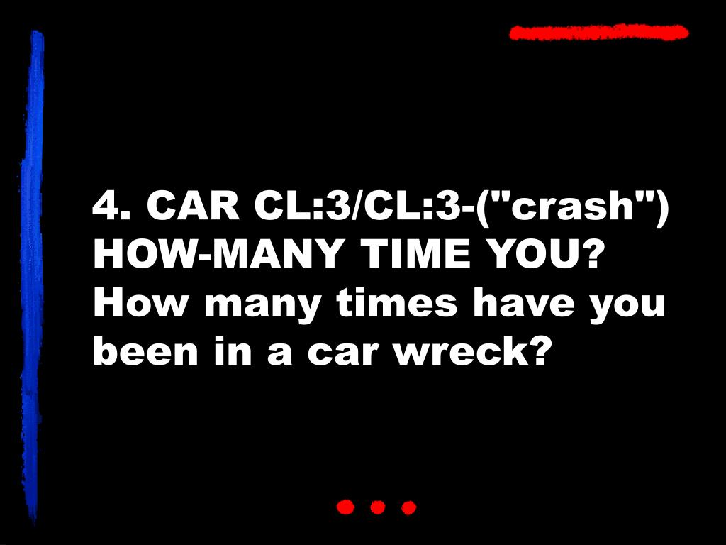"""4. CAR CL:3/CL:3-(""""crash"""") HOW-MANY TIME YOU?"""