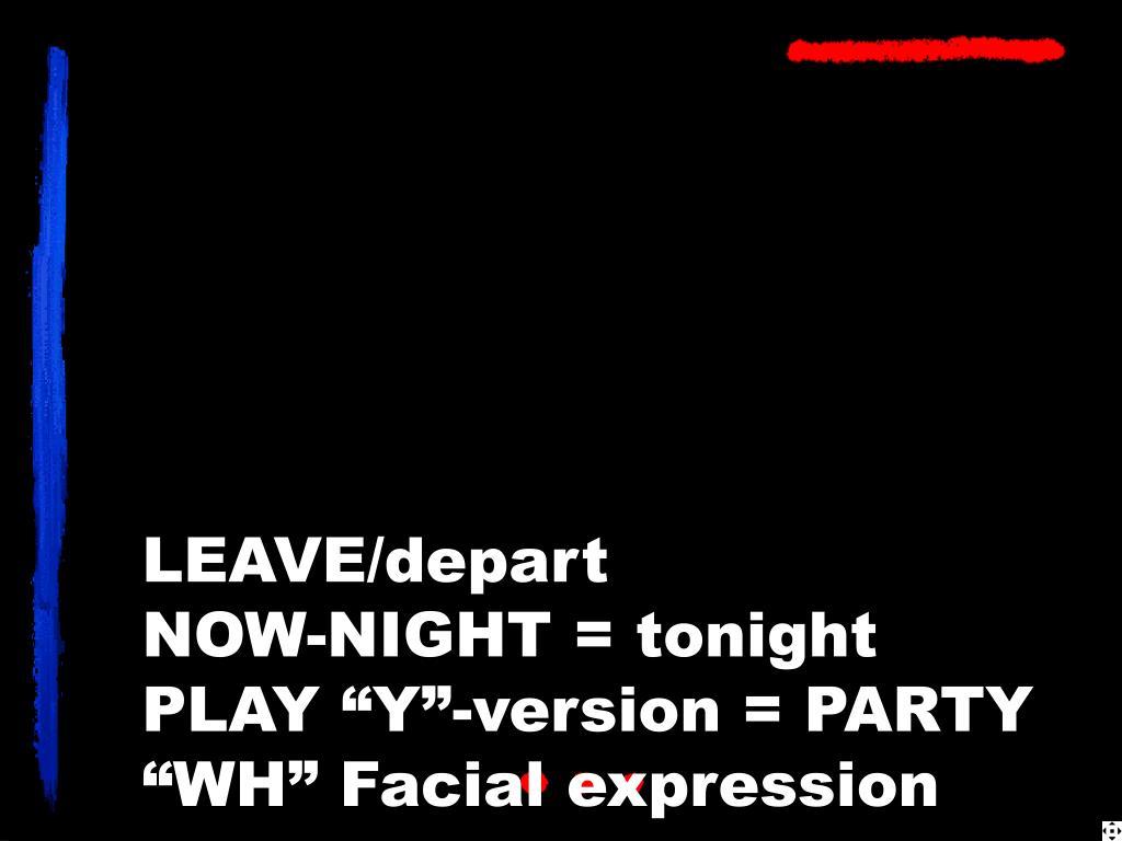LEAVE/depart