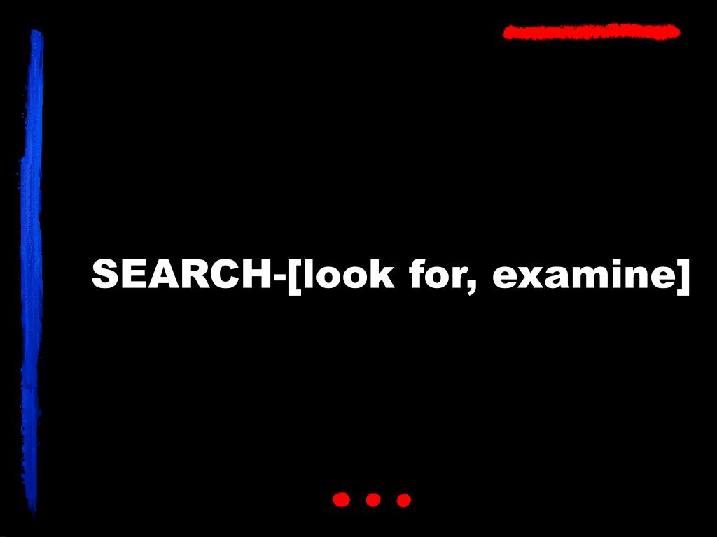 SEARCH-[look for, examine]