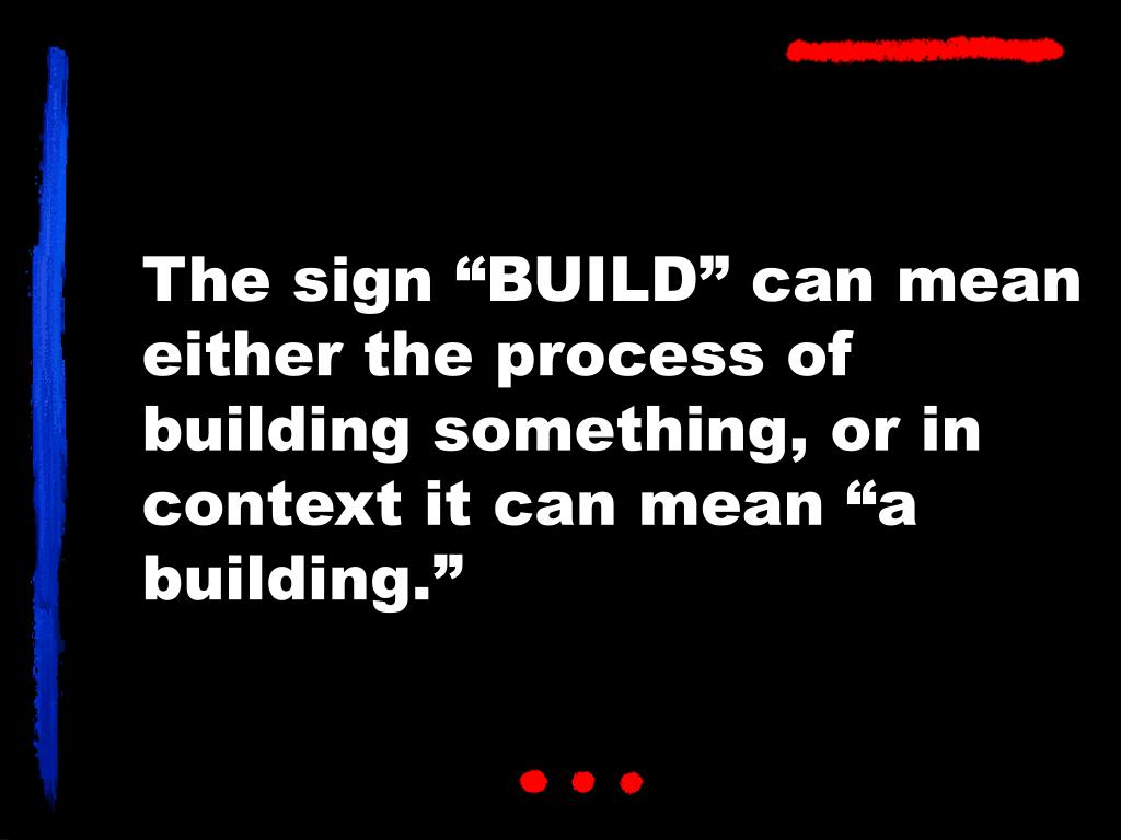 """The sign """"BUILD"""" can mean either the process of building something, or in context it can mean """"a building."""""""