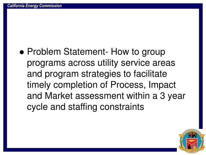 Problem Statement- How to group programs across utility service areas and program strategies to faci...