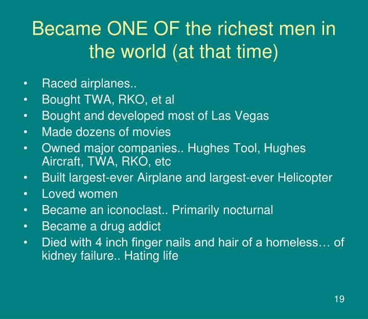 Became ONE OF the richest men in the world (at that time)