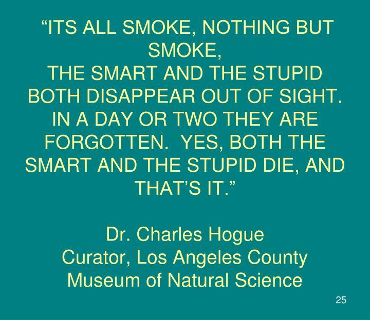 """""""ITS ALL SMOKE, NOTHING BUT SMOKE,"""