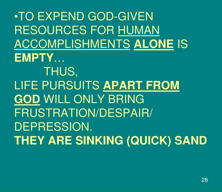 TO EXPEND GOD-GIVEN RESOURCES FOR
