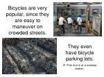 bicycles are very popular since they are easy to maneuver on crowded streets