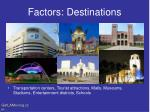 factors destinations