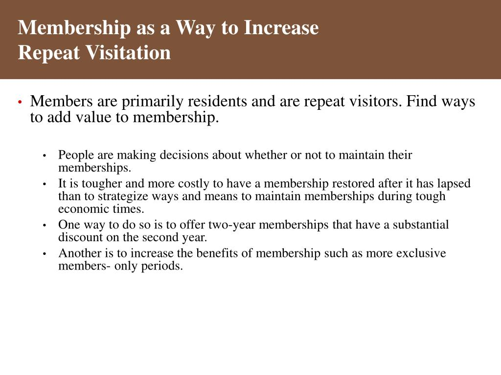 Members are primarily residents and are repeat visitors. Find ways to add value to membership.