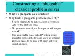 constructing a pluggable classical problem solver