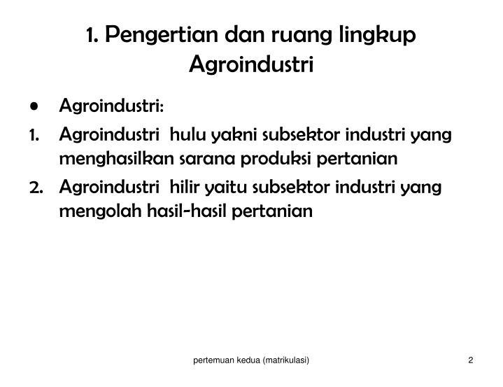 1 pengertian dan ruang lingkup agroindustri