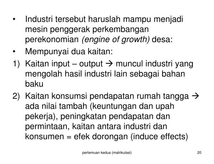 Industri tersebut haruslah mampu menjadi mesin penggerak perkembangan perekonomian