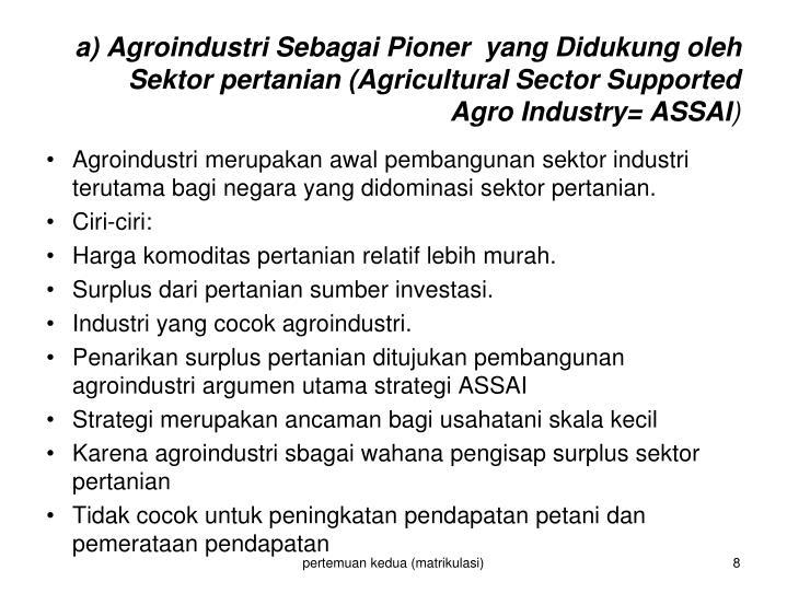 a) Agroindustri Sebagai Pioner  yang Didukung oleh Sektor pertanian (Agricultural Sector Supported Agro Industry= ASSAI