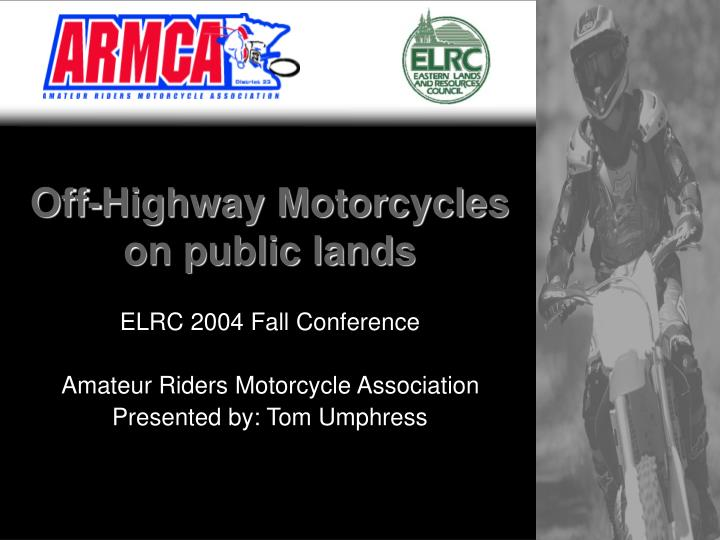 Off highway motorcycles on public lands