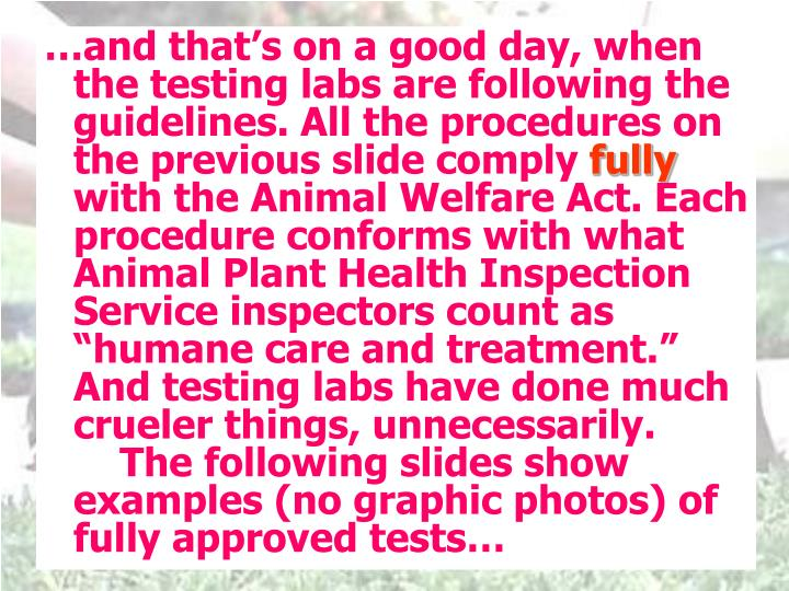 …and that's on a good day, when the testing labs are following the guidelines. All the procedure...