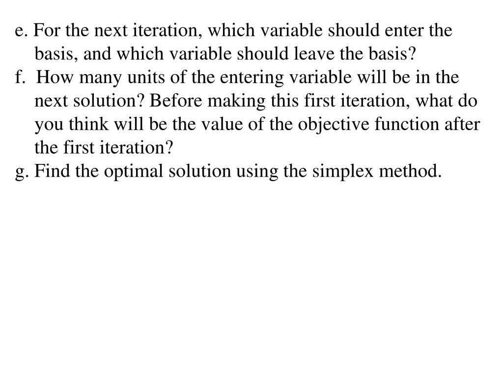 e. For the next iteration, which variable should enter the