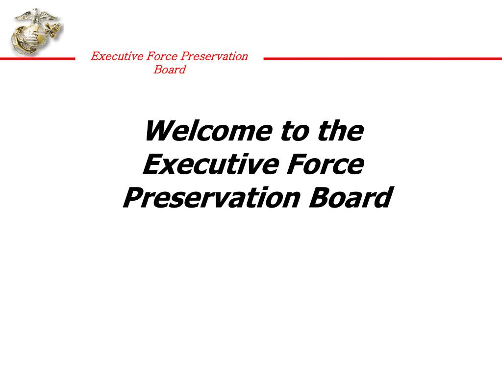 welcome to the executive force preservation board l.