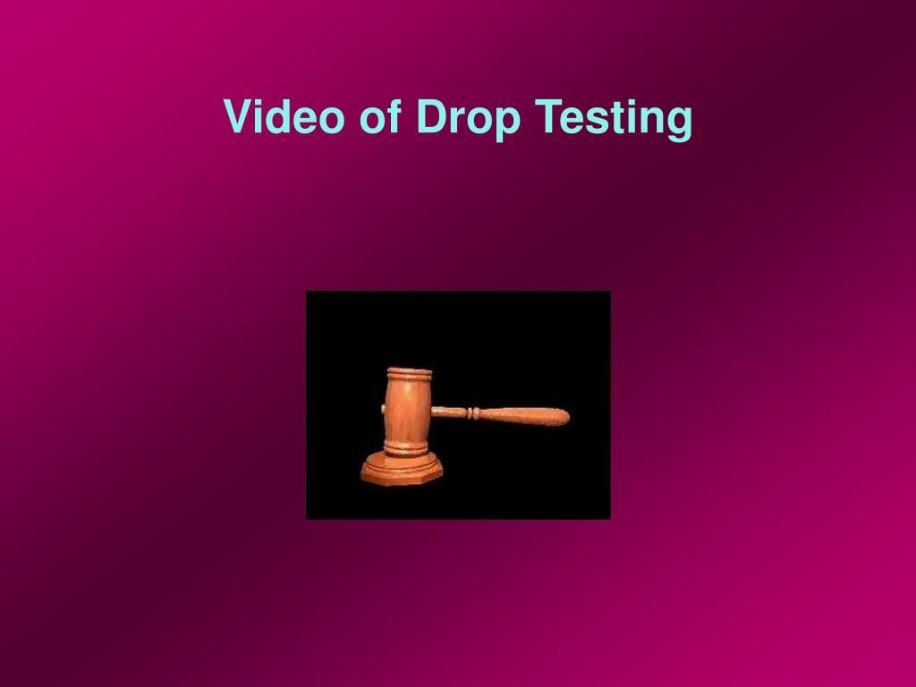 Video of Drop Testing