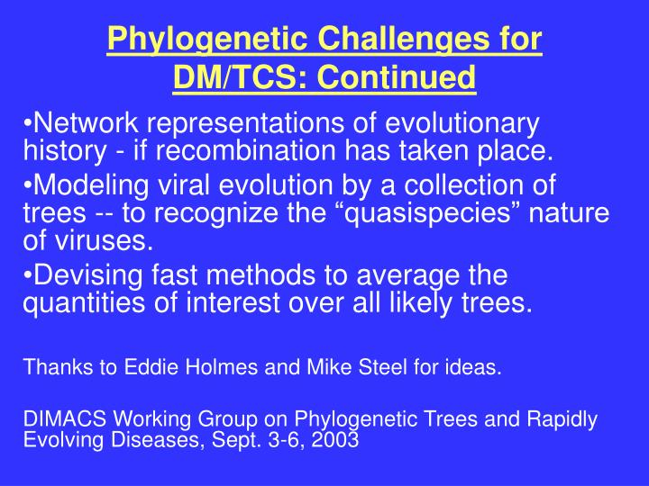 Phylogenetic Challenges for DM/TCS: Continued