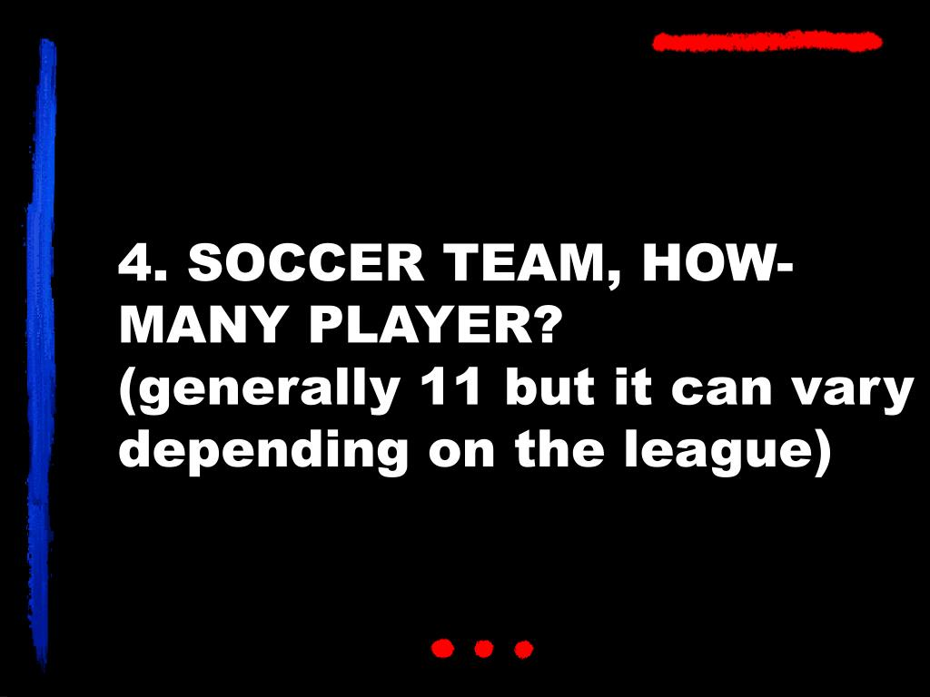 4. SOCCER TEAM, HOW-MANY PLAYER?