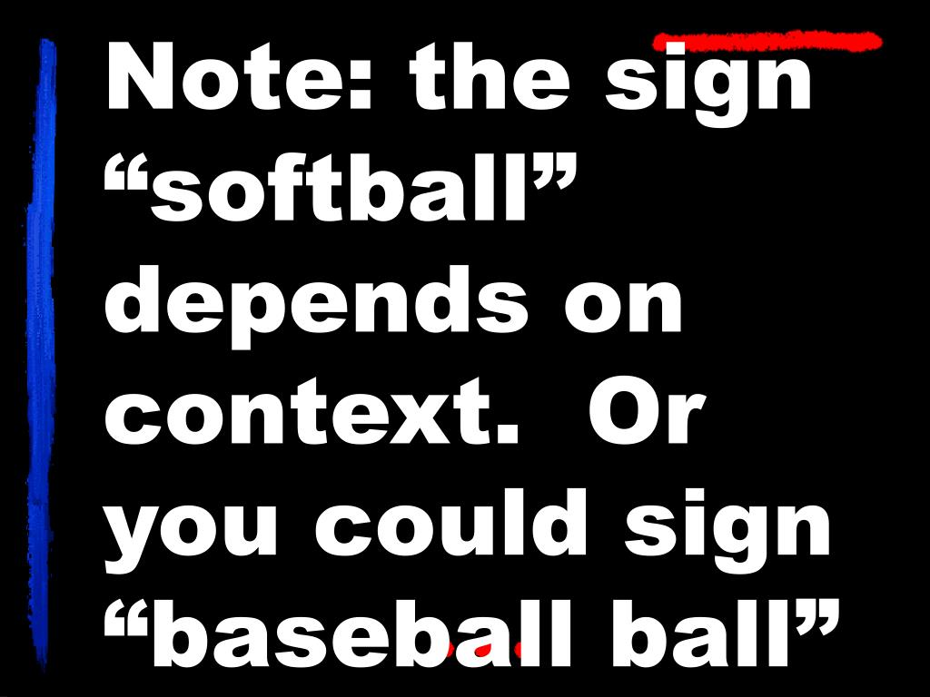 """Note: the sign """"softball"""" depends on context.  Or you could sign """"baseball ball"""""""