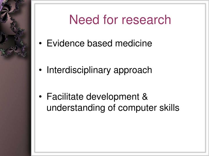 Need for research1