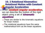 10 2 rotational kinematics rotational motion with constant angular acceleration