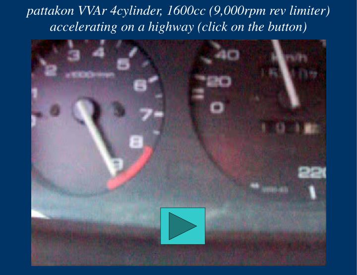 Pattakon vvar 4cylinder 1600cc 9 000rpm rev limiter accelerating on a highway click on the button