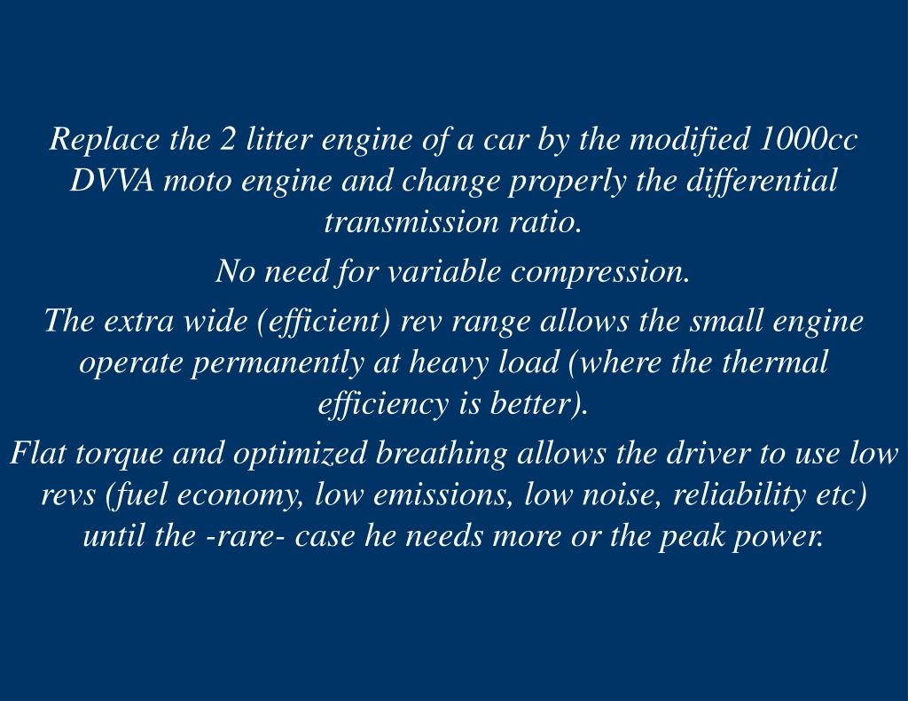 Replace the 2 litter engine of a car by the modified 1000cc DVVA moto engine and change properly the differential transmission ratio.