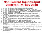 non combat injuries april 2008 thru 21 july 2008