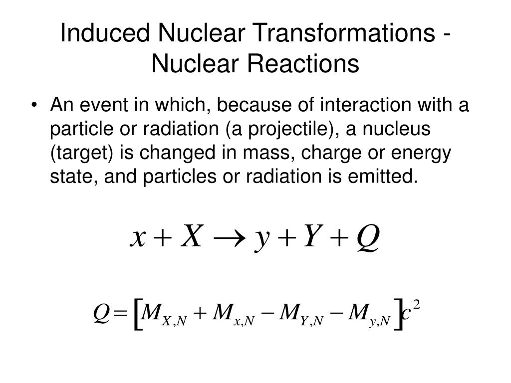 Induced Nuclear Transformations - Nuclear Reactions