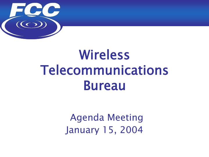 Wireless telecommunications bureau agenda meeting january 15 2004