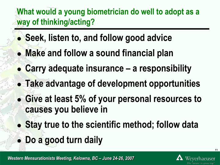 What would a young biometrician do well to adopt as a way of thinking/acting?
