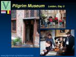 pilgrim museum leiden day 3