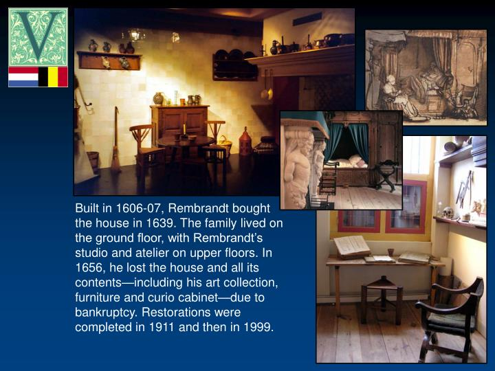 Built in 1606-07, Rembrandt bought