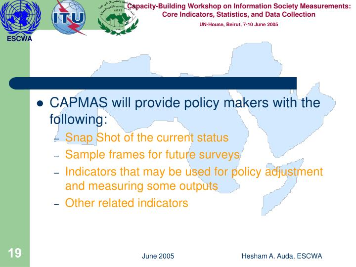 CAPMAS will provide policy makers with the following: