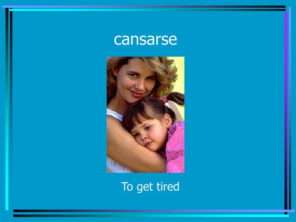 cansarse