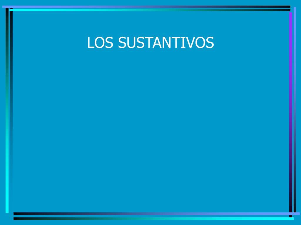 LOS SUSTANTIVOS