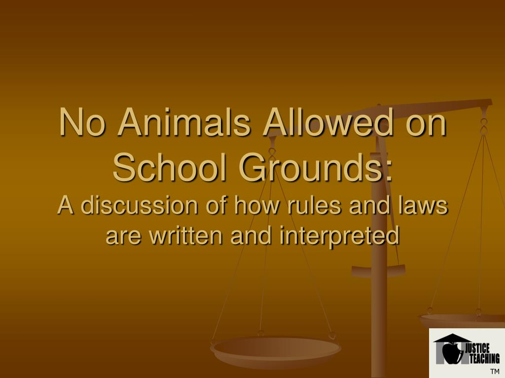 no animals allowed on school grounds a discussion of how rules and laws are written and interpreted l.