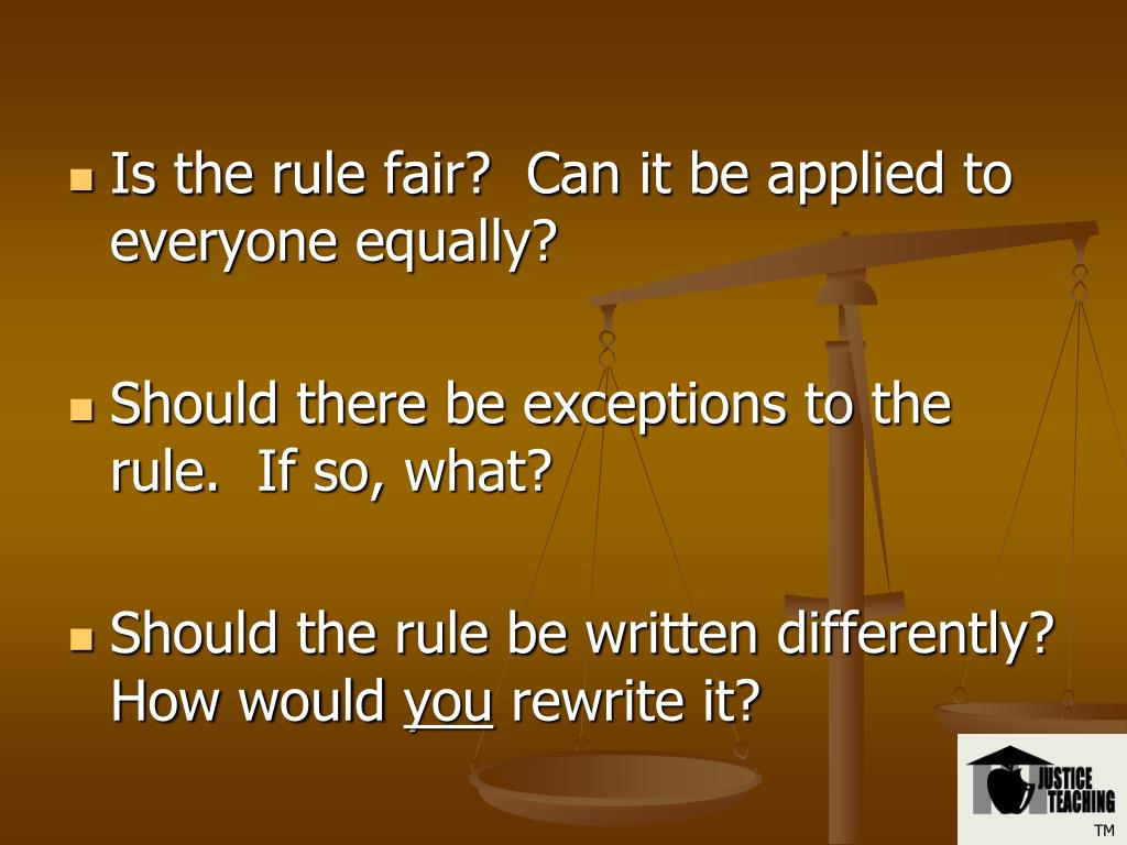 Is the rule fair?  Can it be applied to everyone equally?