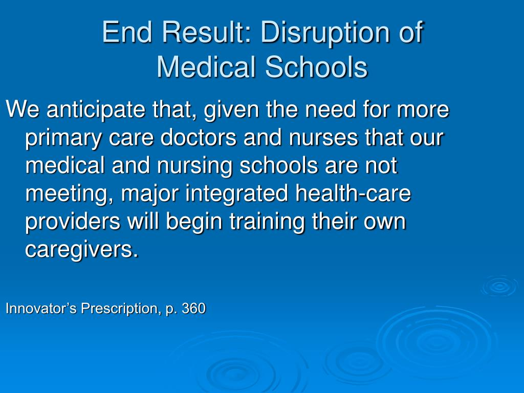 We anticipate that, given the need for more primary care doctors and nurses that our medical and nursing schools are not meeting, major integrated health-care providers will begin training their own caregivers.