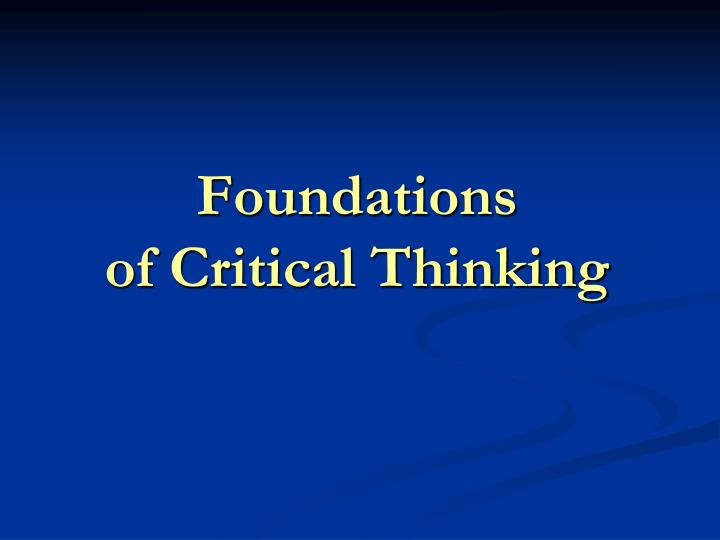 foundation for critical thinking The april 1997 draft of fm22-100, army leadership, describes critical thinking using the term critical reasoning foundation for critical thinking.