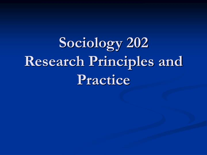 sociology 202 research principles and practice n.