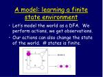 a model learning a finite state environment