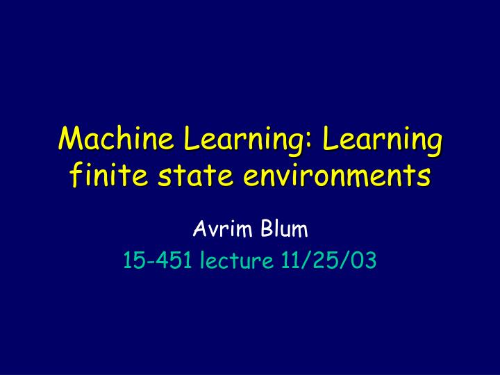 Machine learning learning finite state environments