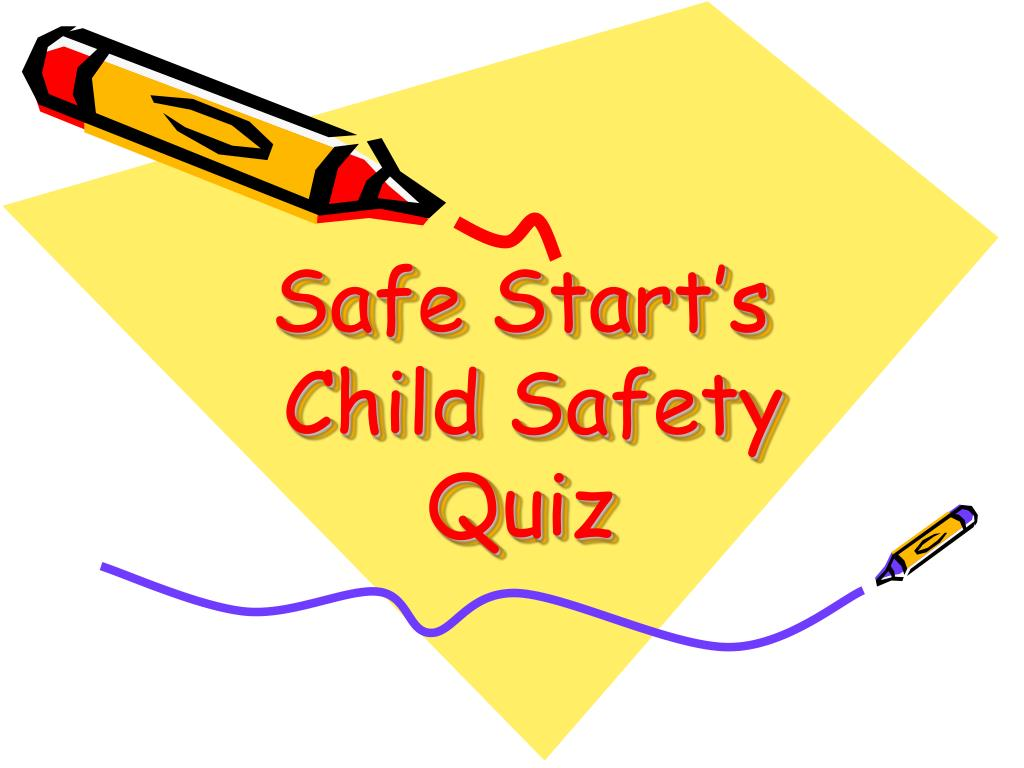 safe start s child safety quiz l.