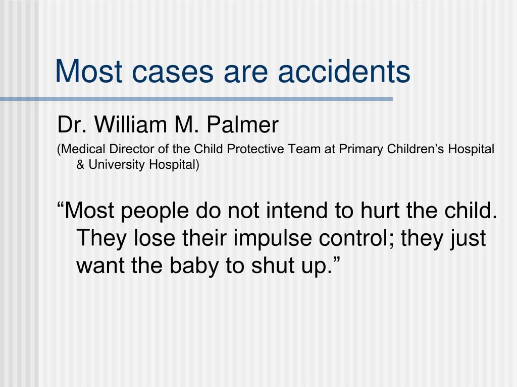 Most cases are accidents