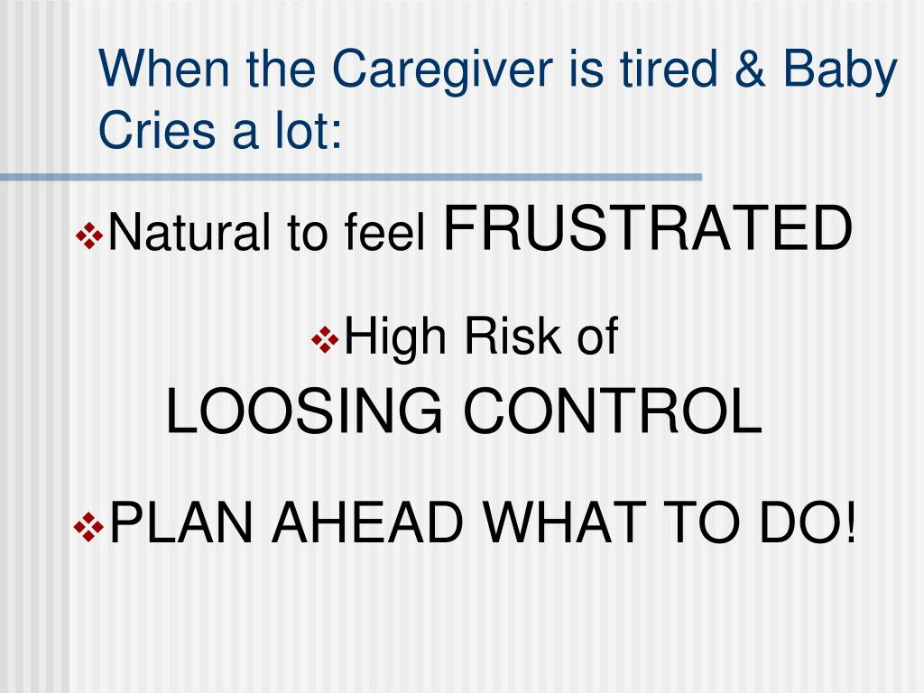 When the Caregiver is tired & Baby Cries a lot: