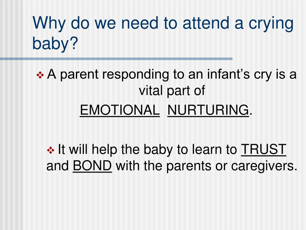 Why do we need to attend a crying baby?