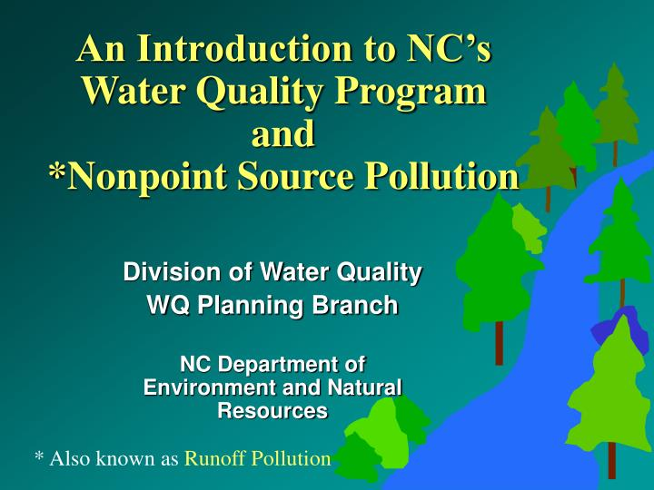 An introduction to nc s water quality program and nonpoint source pollution